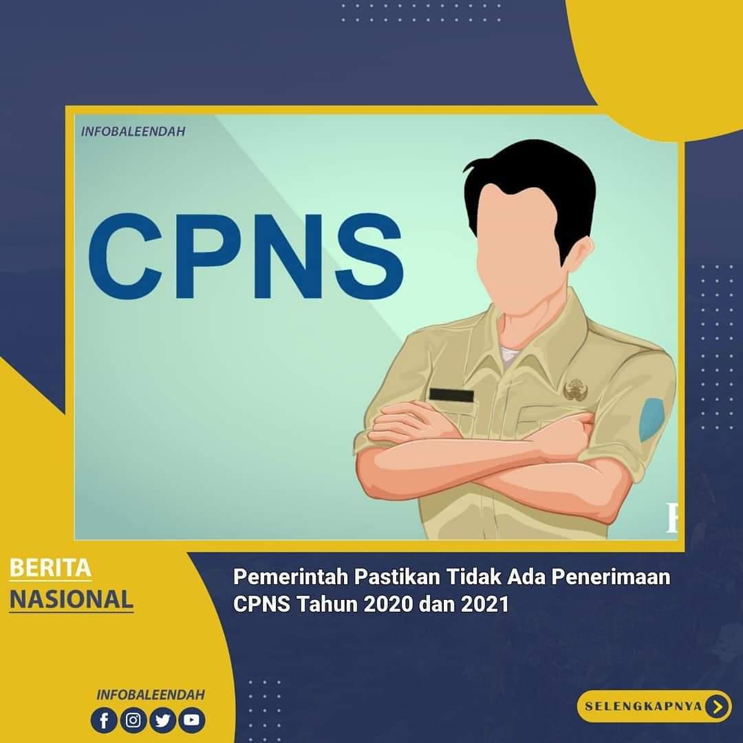 Tidak ada penerimaan Calon Pegawai Negeri Sipil (CPNS) untuk tahun 2020 dan 2021