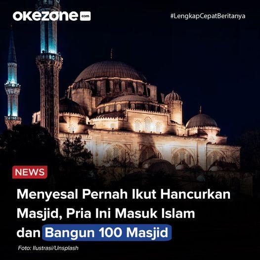 Menyesal Pernah Ikut menghancurkan Masjid, PRIA ini masuk Islam dan Bangun 100 Masjid