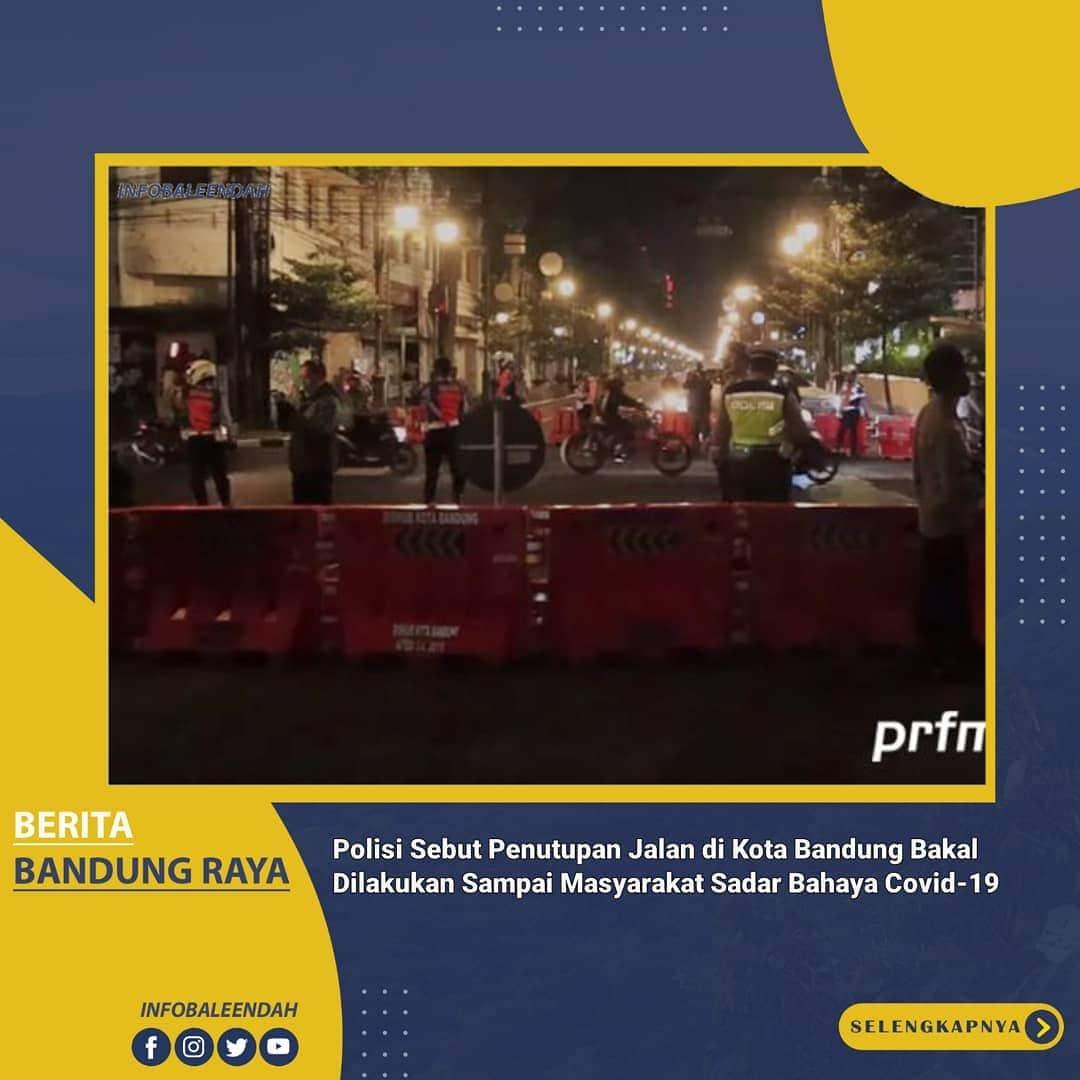 Polrestabes Kota Bandung  penutupan sejumlah ruas jln pd pukul 21.00 s.d 06.00 WIB tidak akan dihentikan dalam waktu dekat.