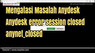 Tutorial – Mengatasi Masalah Anydesk | Anydesk error session closed, anynet_closed